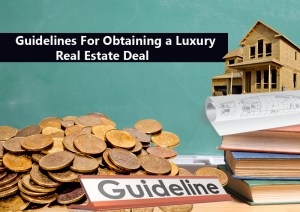 DC Fawcett Real Estate -Guidelines-For-Obtaining-a-Luxury-Real-Estate-Deal