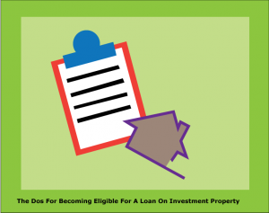 DC Fawcett Reviews-The-Dos-For-Becoming-Eligible-For-A-Loan-On-Investment-Property