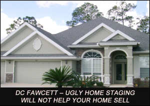 DC-Fawcett-Ugly-Home-Staging-Will-Not-Help-Your-Home-Sell