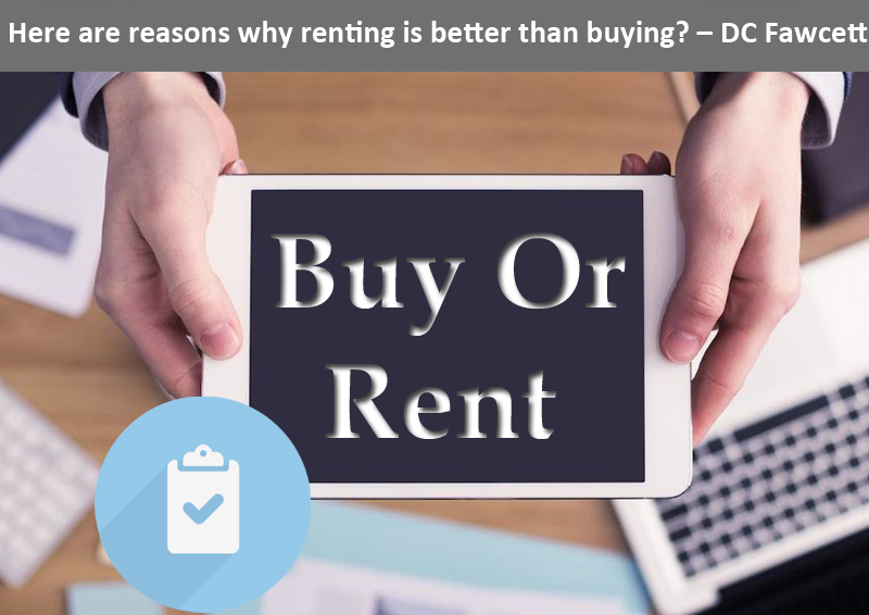 Here-are-reasons-why-renting-is-better-than-buying - Dc Fawcett Reviews