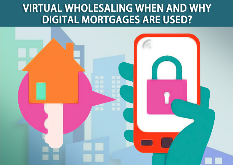 DC Fawcett -Virtual-Wholesaling-When-And-Why-Digital-Mortgages-Are-Used