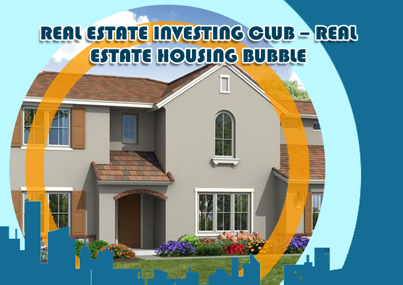DC Fawcett -Real-Estate-Investing-club---Real-Estate-Housing-Bubble