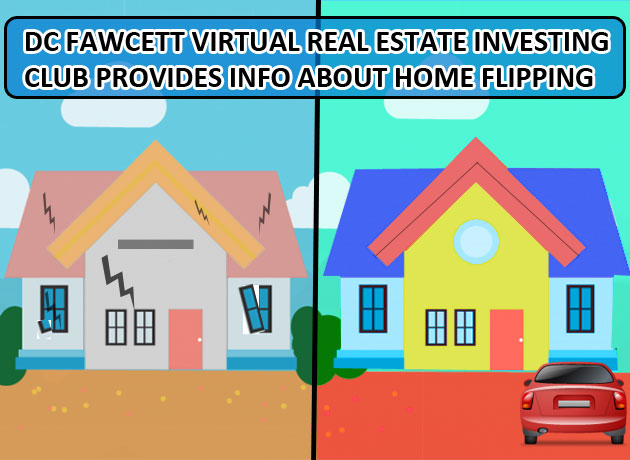 DC Fawcett Virtual Real Estate Investing Club Provides Info About Home Flipping